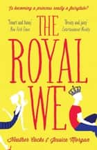 The Royal We eBook by Heather Cocks, Jessica Morgan