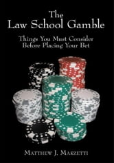 The Law School Gamble - Things You Must Consider Before Placing Your Bet ebook by Matthew J. Marzetti