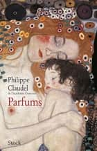 Parfums ebook by Philippe Claudel