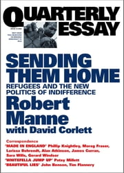 Quarterly Essay 13 Sending Them Home - Refugees and the New Politics of Indifference ebook by Robert Manne,David Corlett
