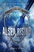 Alsea Rising: Gathering Storm - Chronicles of Alsea, #9 ebook by Fletcher DeLancey