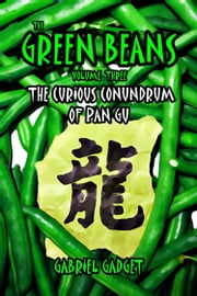 The Green Beans, Volume 3: The Curious Conundrum of Pan Gu ebook by Gabriel Gadget