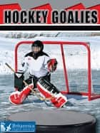 Hockey Goalies ebook by Tom Greve, Britannica Digital Learning