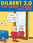 Dilbert 2.0: The Early Years: 1989 to 1993 ebook by Scott Adams