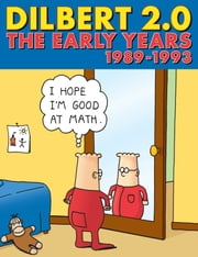 Dilbert 2.0: The Early Years: 1989 to 1993 - 1989 to 1993 ebook by Scott Adams
