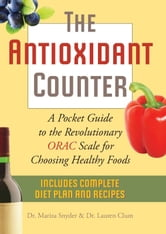 The Antioxidant Counter - A Pocket Guide to the Revolutionary ORAC Scale for Choosing Healthy Foods ebook by Mariza   Snyder,Lauren  Clum