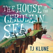 The House in the Cerulean Sea audiobook by TJ Klune