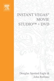 Instant Vegas Movie Studio +DVD - VASST Instant Series ebook by Douglas Spotted Eagle