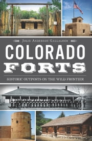 Colorado Forts - Historic Outposts on the Wild Frontier ebook by Jolie Anderson Gallagher
