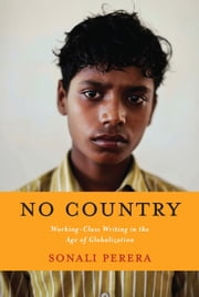 No Country - Working-Class Writing in the Age of Globalization ebook by Sonali Perera