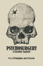 Psychosurgery - A Scientific Analysis ebook by M.A. O'Callaghan,D. Carroll