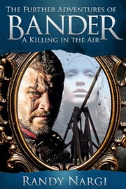 A Killing in the Air: The Further Adventures of Bander ebook by Randy Nargi