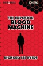 The Impostor - Blood Machine ebook by Richard Lee Byers