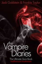 The Vampire Diaries - The Ultimate Quiz Book ebook by Jack Goldstein