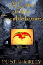 A Case of the Tumblebones ebook by Dustin Hurley