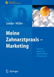 Meine Zahnarztpraxis - Marketing - Patientengewinnung, Markenbildung, Positionierung ebook by Thomas Sander,Michal-Constanze Müller