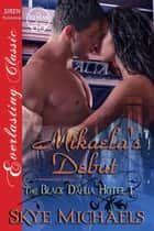 Mikaela's Debut ebook by Skye Michaels