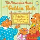 The Berenstain Bears and the Golden Rule eBook by Stan Berenstain, Jan Berenstain, Mike Berenstain