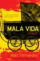 Mala Vida - A Novel ebook by Marc Fernandez, Molly Grogan