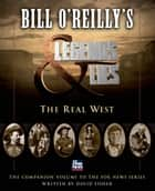 Bill O'Reilly's Legends and Lies: The Real West ekitaplar by David Fisher, Bill O'Reilly