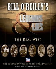 Bill O'Reilly's Legends and Lies: The Real West ebook by David Fisher, Bill O'Reilly