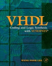VHDL Coding and Logic Synthesis with Synopsys ebook by Lee, Weng Fook
