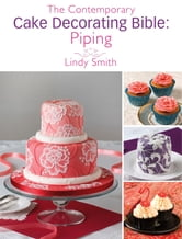 The Contemporary Cake Decorating Bible: Piping: A sample chapter from The Contemporary Cake Decorating Bible ebook by Lindy Smith