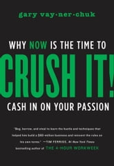 Crush It! - Why NOW Is the Time to Cash In on Your Passion ebook by Gary Vaynerchuk