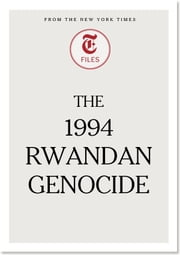 The 1994 Rwandan Genocide ebook by The New York Times