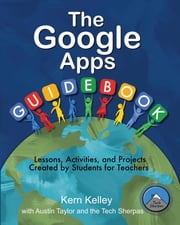 The Google Apps Guidebook - Lesson, Activities and Projects Created by Students for Teachers ebook by Kern Kelly