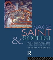 Sage, Saint and Sophist - Holy Men and Their Associates in the Early Roman Empire ebook by Graham Anderson