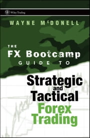 The FX Bootcamp Guide to Strategic and Tactical Forex Trading ebook by Kobo.Web.Store.Products.Fields.ContributorFieldViewModel