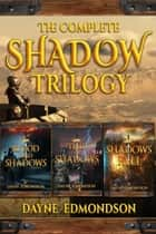The Complete Shadow Trilogy ebook by Dayne Edmondson