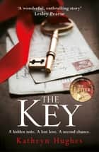 The Key - The heartwrenching new pageturner from the #1 bestselling author of The Letter ebook by Kathryn Hughes