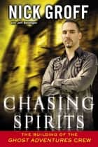 "Chasing Spirits - The Building of the ""Ghost Adventures"" Crew ebook by Nick Groff, Jeff Belanger"