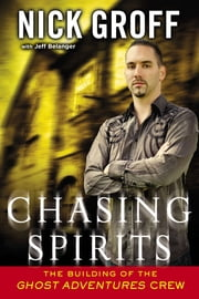 "Chasing Spirits - The Building of the ""Ghost Adventures"" Crew ebook by Nick Groff,Jeff Belanger"