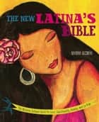The New Latina's Bible - The Modern Latina's Guide to Love, Spirituality, Family, and La Vida ebook by Sandra Guzmán