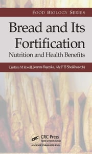 Bread and Its Fortification: Nutrition and Health Benefits ebook by Rosell, Cristina M.