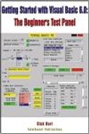 Getting Started with Visual Basic 6.0: The Beginner's Test Panels with Download Software ebook by Hart, Dick