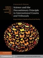 Science and the Precautionary Principle in International Courts and Tribunals ebook by Caroline E. Foster