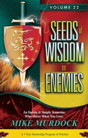 Seeds of Wisdom on Enemies Vol.22 ebook by Mike Murdock