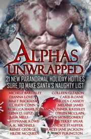 Alphas Unwrapped ebook by Michele Bardsley,Colleen Gleason,Dianna Love,Caris Roane,Mary Buckham,Dakota Cassidy,Claudy Conn,Melanie James,Rebecca Hamilton,Conner Kresley,Gena D. Lutz,D'Elen McClain,Julia Mills,Dawn Montgomery,Stephanie Rowe,Terry Spear,Renee George,Tracey Jane Jackson,A K Michaels,Sky Purington,Candice Stauffer