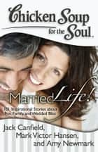 Chicken Soup for the Soul: Married Life! ebook by Jack Canfield,Mark Victor Hansen,Amy Newmark