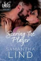 Scoring the Player - Indianapolis Eagles, #2 ebook by Samantha Lind