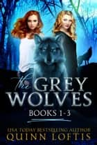 The Grey Wolves Series Collection Books 1-3 - Prince of Wolves, Blood Rites, Just One Drop ebook by
