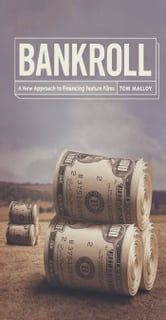 Bankroll - A New Approach to Financing Feature Films ebook by Tom Malloy