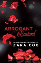 Arrogant Bastard ebook by Zara Cox