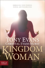 Kingdom Woman - Embracing Your Purpose, Power, and Possibilities ebook by Tony Evans,Chrystal Evans Hurst