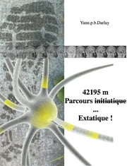 42195 m, parcours initiatique ... Extatique ! ebook by Yann.p.b Darlay