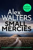 Small Mercies - A gripping and addictive crime thriller that will have you hooked eBook by Alex Walters